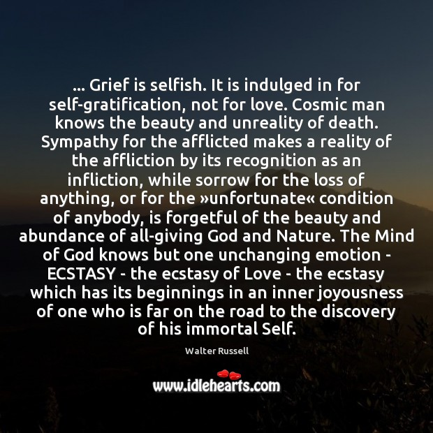Image, … Grief is selfish. It is indulged in for self-gratification, not for love.