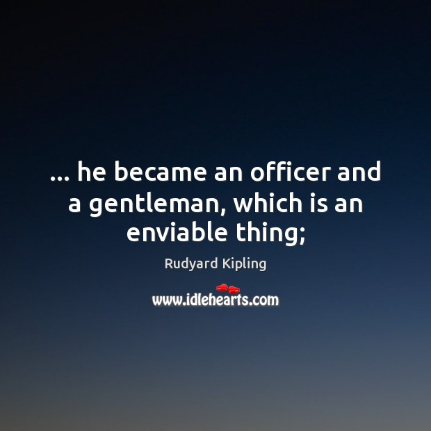 … he became an officer and a gentleman, which is an enviable thing; Image