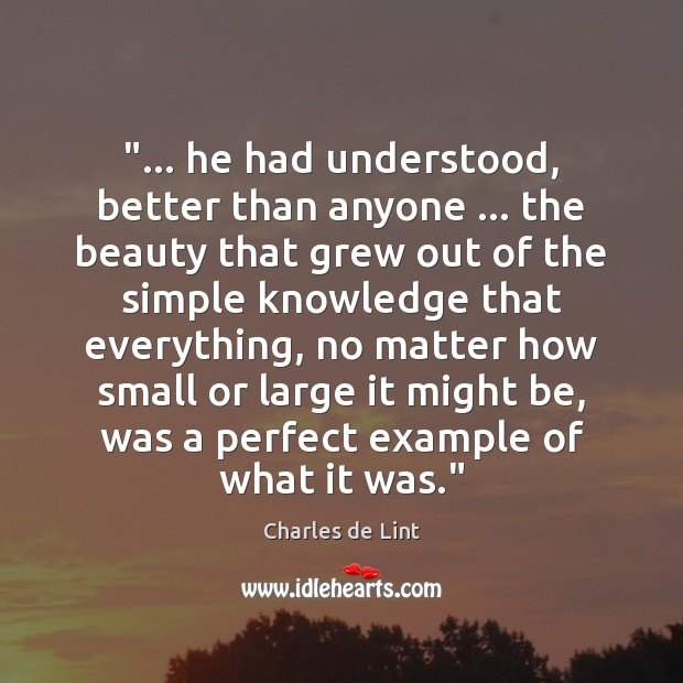 "Image, ""… he had understood, better than anyone … the beauty that grew out of"