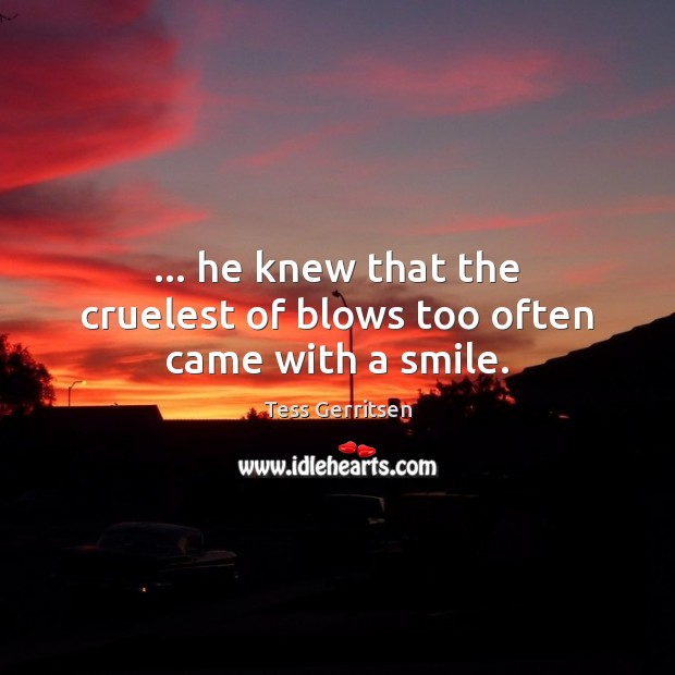 Image, … he knew that the cruelest of blows too often came with a smile.