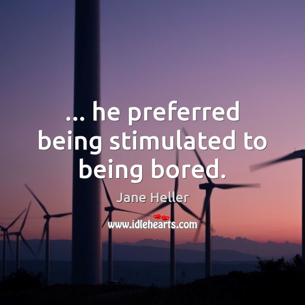… he preferred being stimulated to being bored. Image