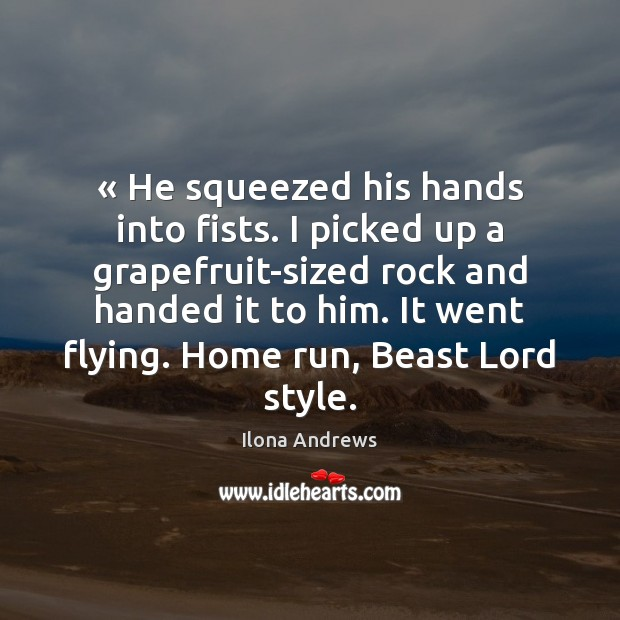 Image, « He squeezed his hands into fists. I picked up a grapefruit-sized rock