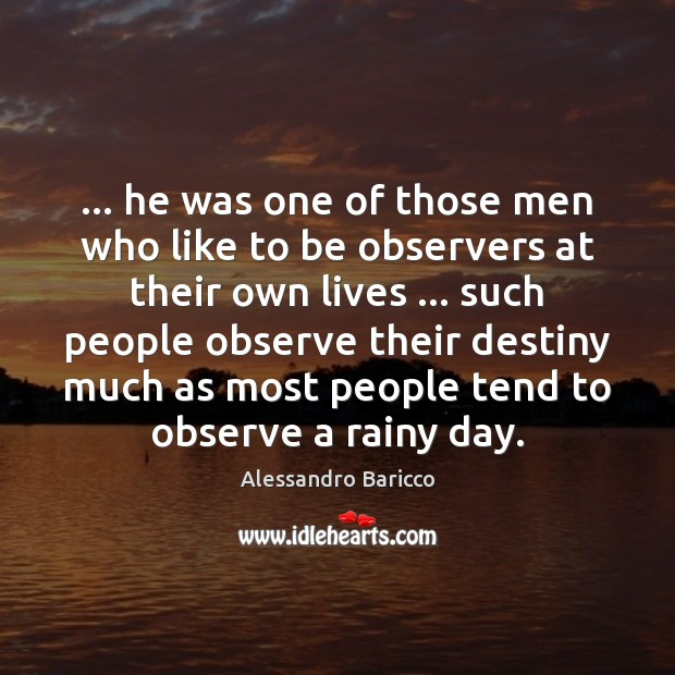 Image, … he was one of those men who like to be observers at