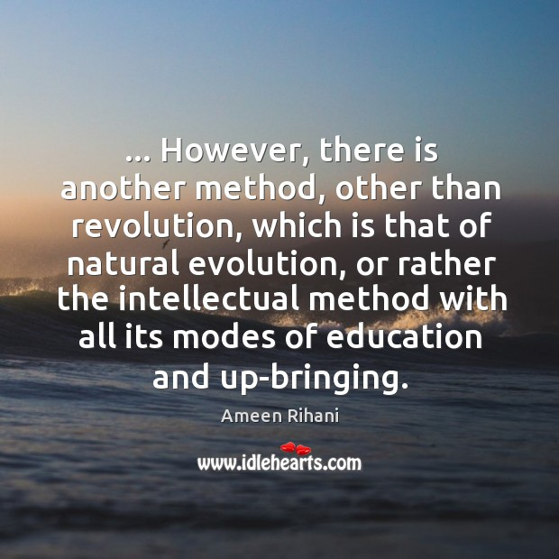 … However, there is another method, other than revolution, which is that of Ameen Rihani Picture Quote