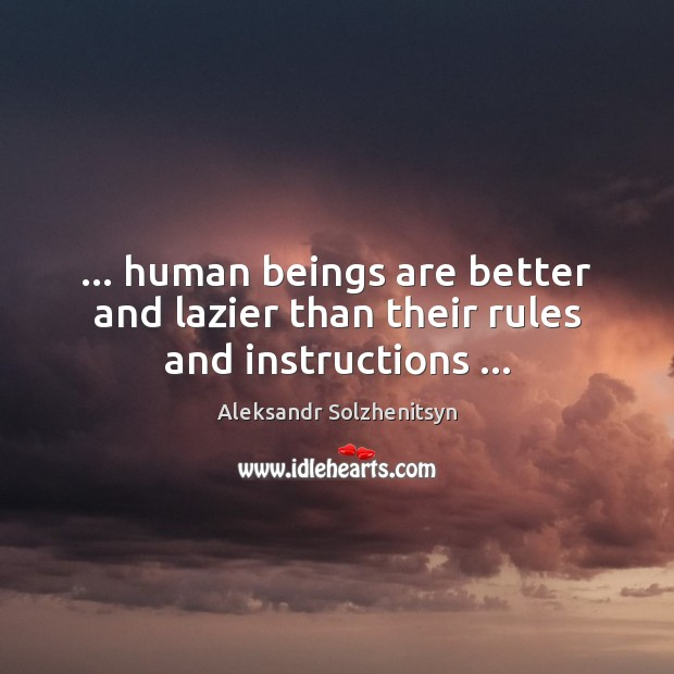 … human beings are better and lazier than their rules and instructions … Image