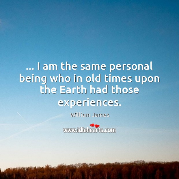 … I am the same personal being who in old times upon the Earth had those experiences. Image