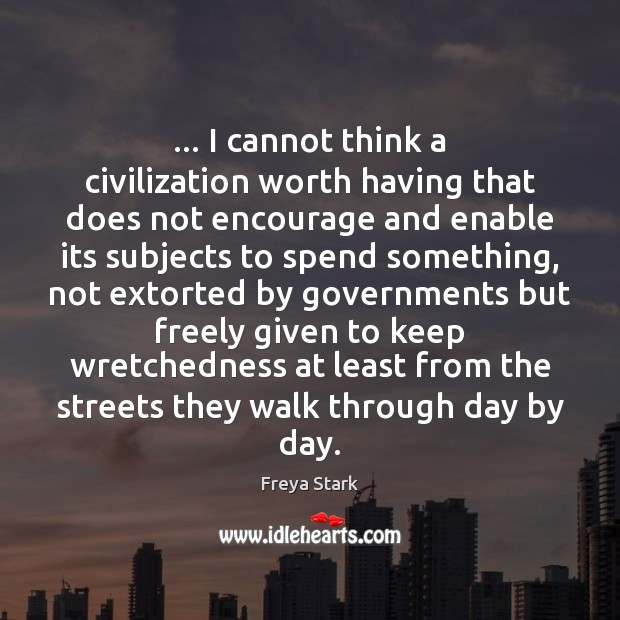 … I cannot think a civilization worth having that does not encourage and Image