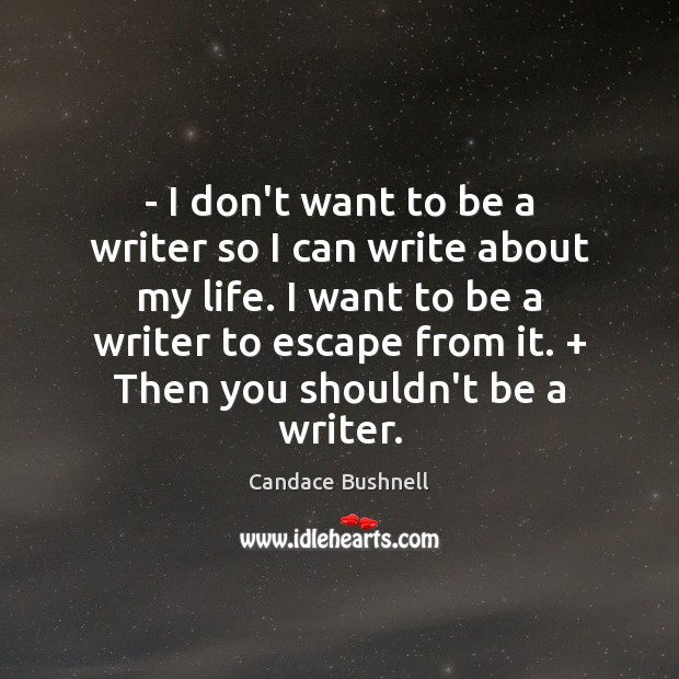 – I don't want to be a writer so I can write about Candace Bushnell Picture Quote