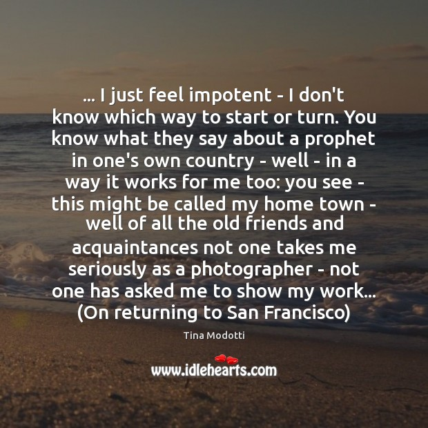 … I just feel impotent – I don't know which way to start Image