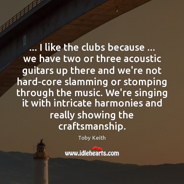 Image, … I like the clubs because … we have two or three acoustic guitars