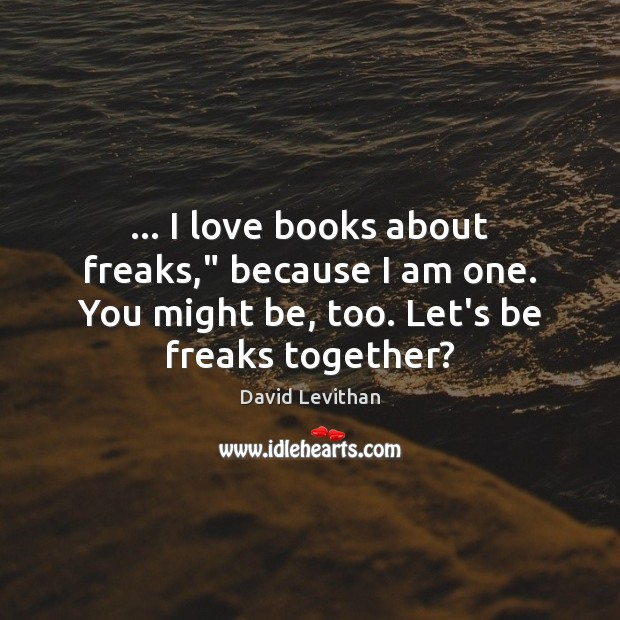 """Image, … I love books about freaks,"""" because I am one. You might be,"""