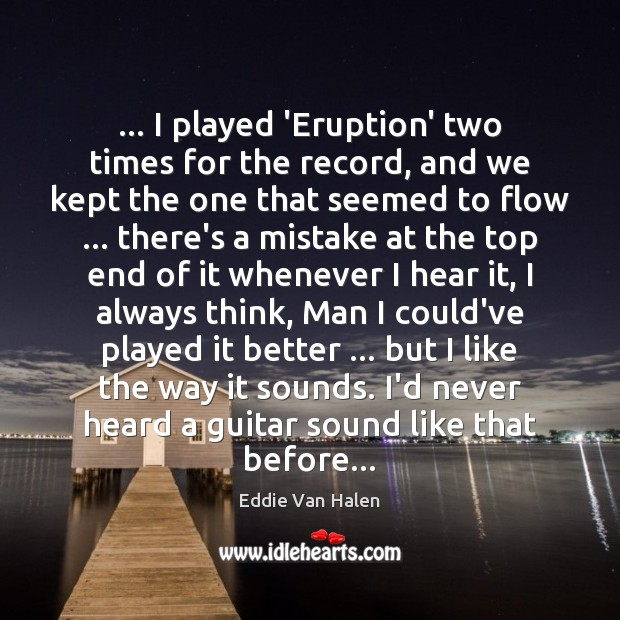 … I played 'Eruption' two times for the record, and we kept the Eddie Van Halen Picture Quote