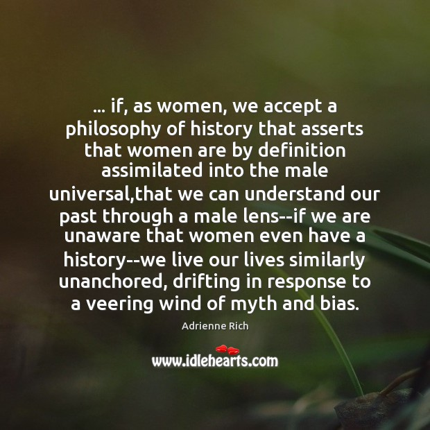Image, … if, as women, we accept a philosophy of history that asserts that