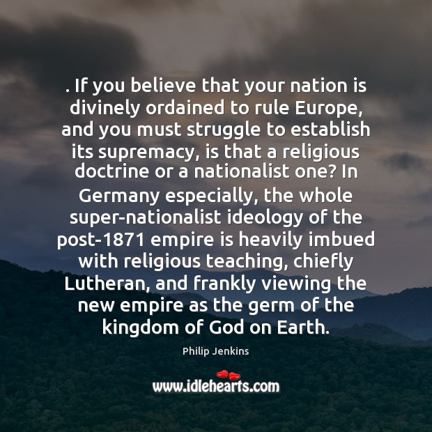 . If you believe that your nation is divinely ordained to rule Europe, Earth Quotes Image
