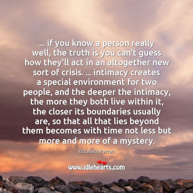 … if you know a person really well, the truth is you can't Image