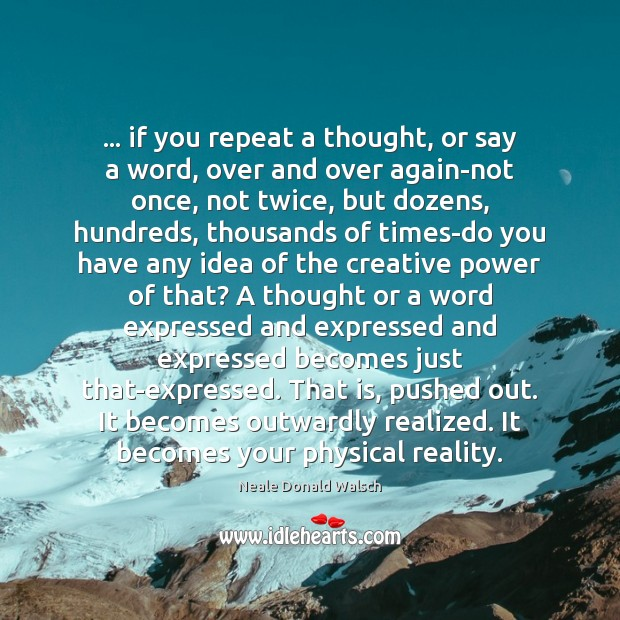 … if you repeat a thought, or say a word, over and over Neale Donald Walsch Picture Quote