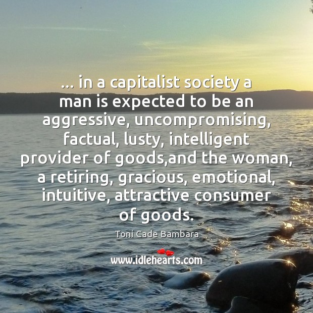 … in a capitalist society a man is expected to be an aggressive, Toni Cade Bambara Picture Quote