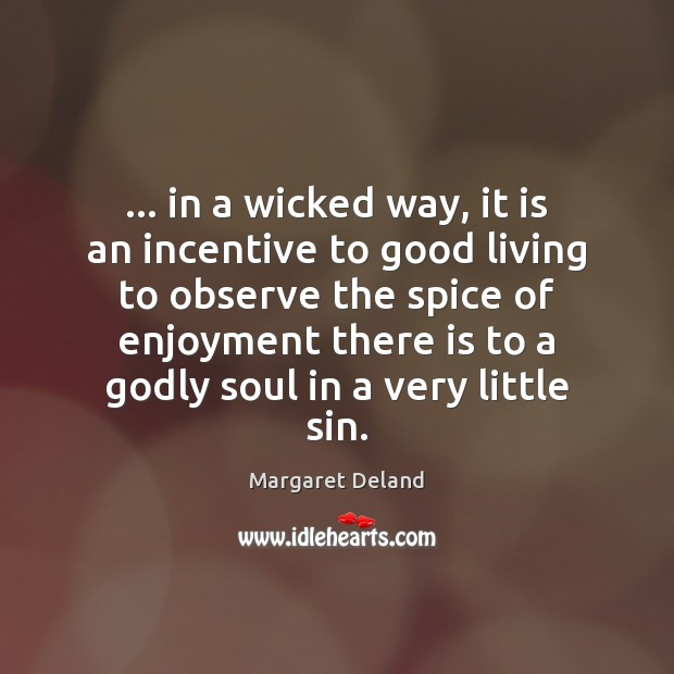 Image, … in a wicked way, it is an incentive to good living to