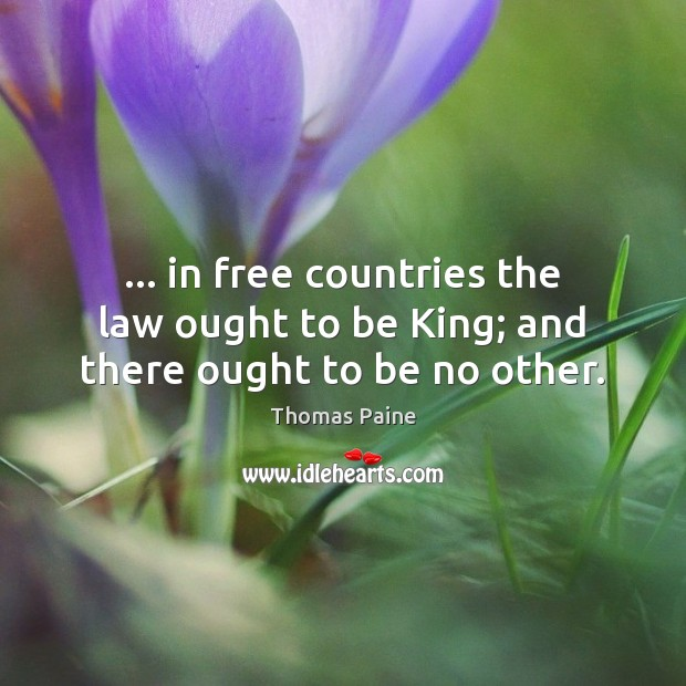 Image, … in free countries the law ought to be King; and there ought to be no other.