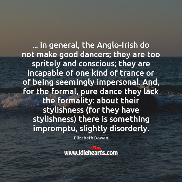 … in general, the Anglo-Irish do not make good dancers; they are too Image