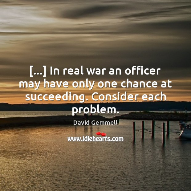 […] In real war an officer may have only one chance at succeeding. David Gemmell Picture Quote