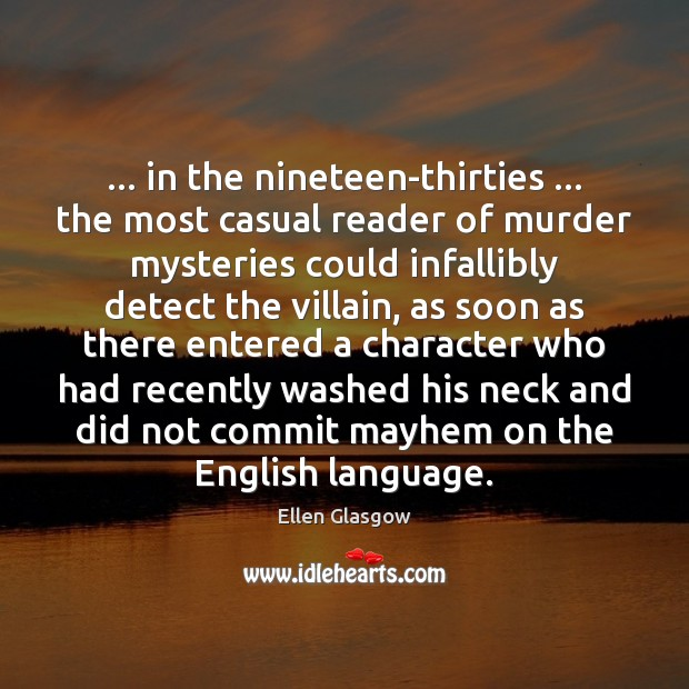 Image, … in the nineteen-thirties … the most casual reader of murder mysteries could infallibly