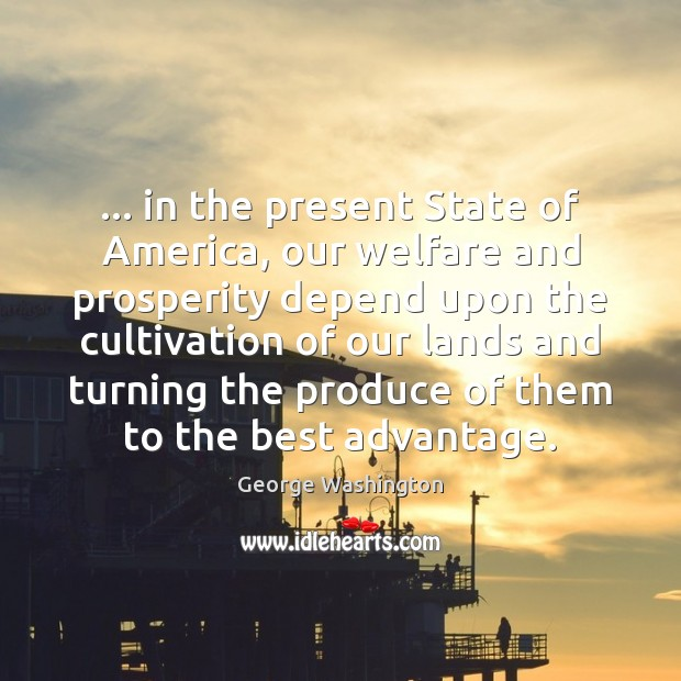 … in the present State of America, our welfare and prosperity depend upon Image