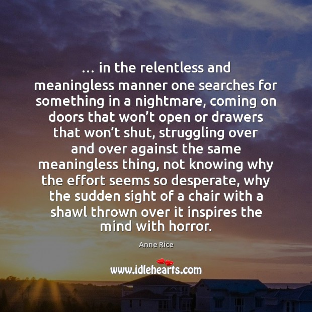 … in the relentless and meaningless manner one searches for something in a Anne Rice Picture Quote