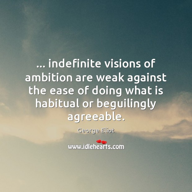 Image, … indefinite visions of ambition are weak against the ease of doing what