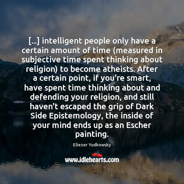 […] intelligent people only have a certain amount of time (measured in subjective Eliezer Yudkowsky Picture Quote