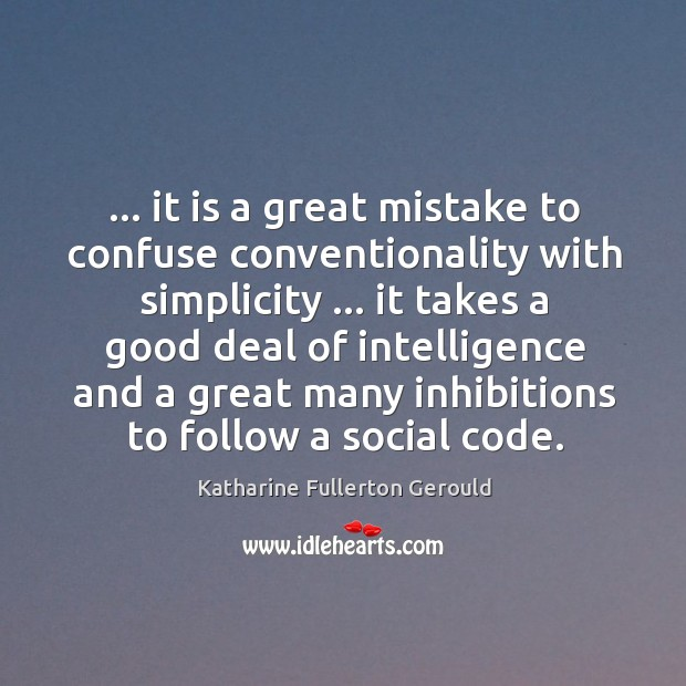… it is a great mistake to confuse conventionality with simplicity … it takes Image