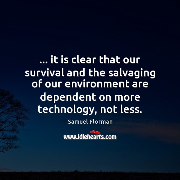 … it is clear that our survival and the salvaging of our environment Image