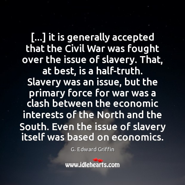 […] it is generally accepted that the Civil War was fought over the G. Edward Griffin Picture Quote