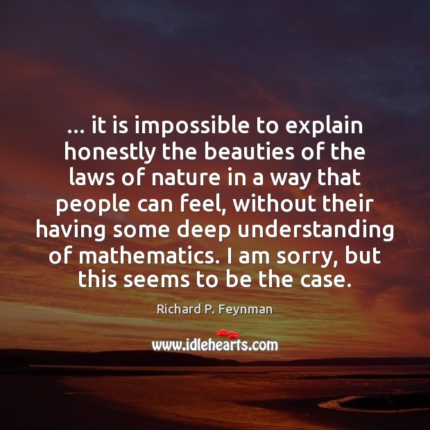… it is impossible to explain honestly the beauties of the laws of Richard P. Feynman Picture Quote