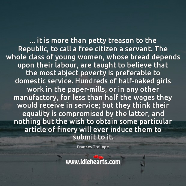 … it is more than petty treason to the Republic, to call a Poverty Quotes Image