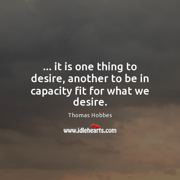 … it is one thing to desire, another to be in capacity fit for what we desire. Image