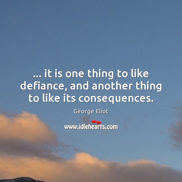 … it is one thing to like defiance, and another thing to like its consequences. Image