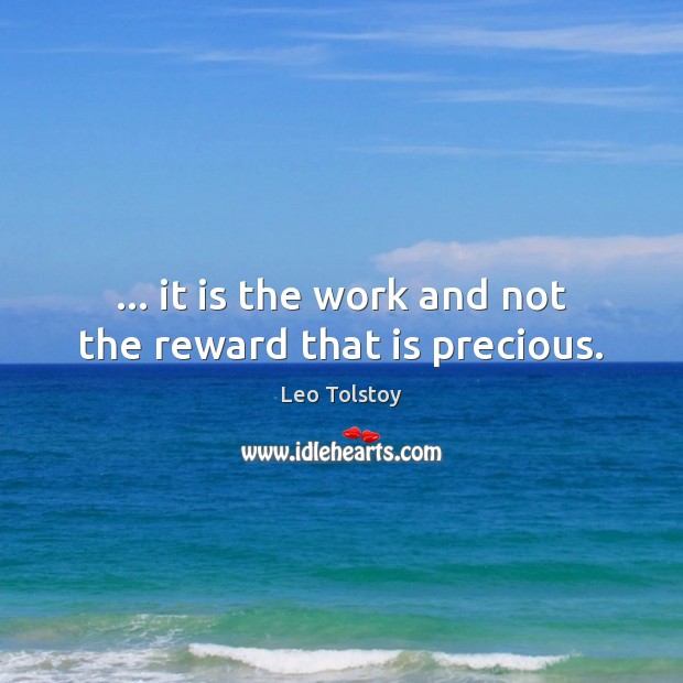 … it is the work and not the reward that is precious. Image
