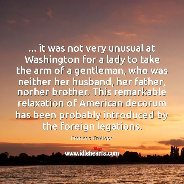 … it was not very unusual at Washington for a lady to take Brother Quotes Image