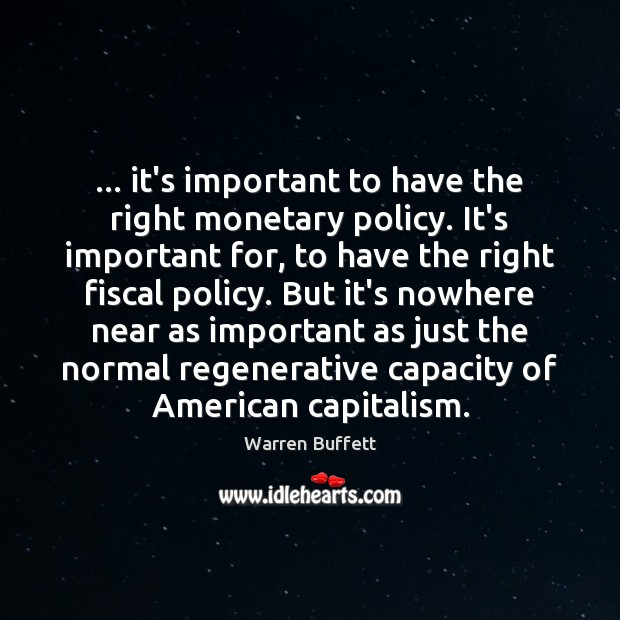 Image, … it's important to have the right monetary policy. It's important for, to