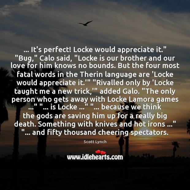 """… It's perfect! Locke would appreciate it."""" """"Bug,"""" Calo said, """"Locke is our Appreciate Quotes Image"""