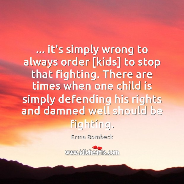 … it's simply wrong to always order [kids] to stop that fighting. There Image
