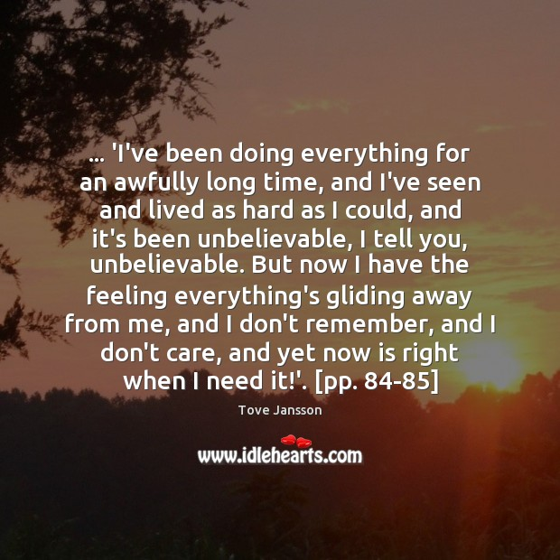 … 'I've been doing everything for an awfully long time, and I've seen Tove Jansson Picture Quote