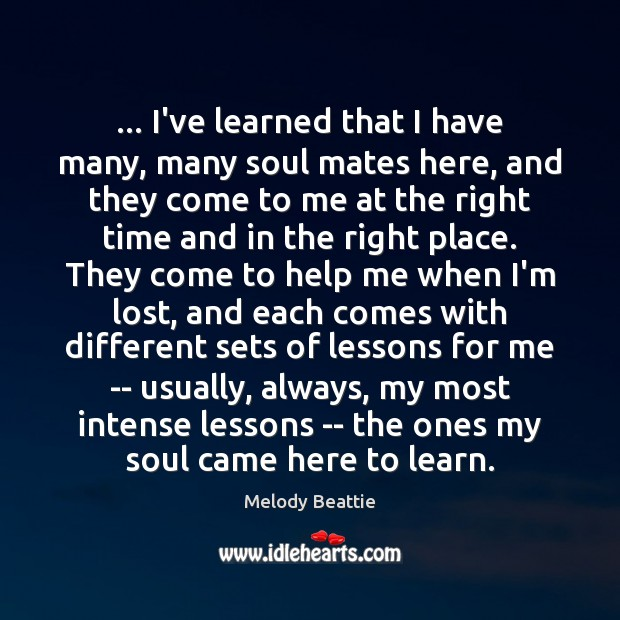 … I've learned that I have many, many soul mates here, and they Image