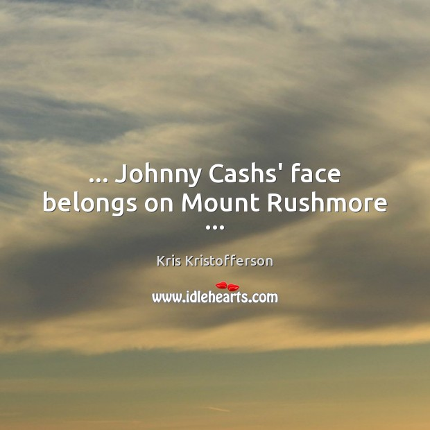 … Johnny Cashs' face belongs on Mount Rushmore … Image