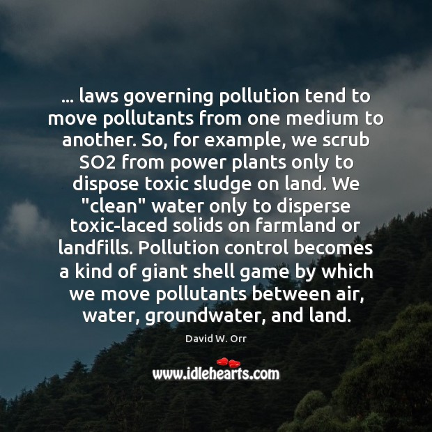 … laws governing pollution tend to move pollutants from one medium to another. Toxic Quotes Image
