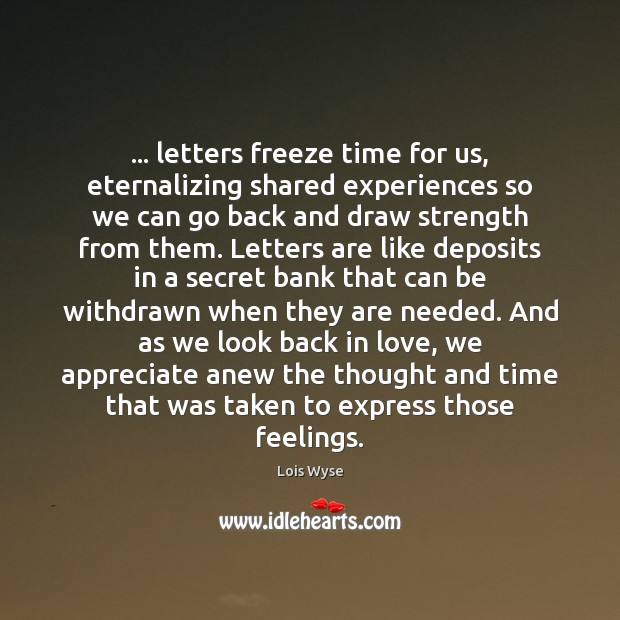 Image, … letters freeze time for us, eternalizing shared experiences so we can go