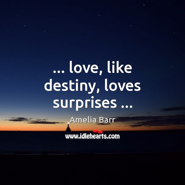 Image, … love, like destiny, loves surprises …