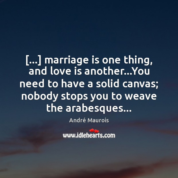 Image, […] marriage is one thing, and love is another…You need to have