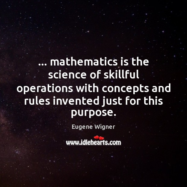 … mathematics is the science of skillful operations with concepts and rules invented Image
